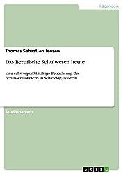Das Berufliche Schulwesen heute: Eine schwerpunktmäßige Betrachtung des Berufsschulwesens in Schleswig-Holstein