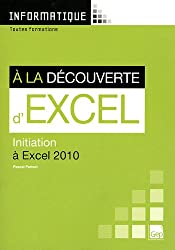 A la découverte d'Excel : Initiation à Excel 2010