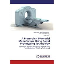 A Presurgical Biomodel Manufacture Using Rapid Prototyping Technology: Application of Rapid Prototyping method using Fused Deposition Modeling Technology