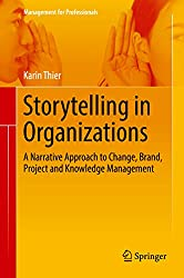 Storytelling in Organizations: A Narrative Approach to Change, Brand, Project and Knowledge Management (Management for Professionals) (English Edition)