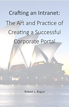 Crafting an Intranet: The Art and Practice of Creating a Successful Corporate Portal (English Edition) par [Bogue, Robert]