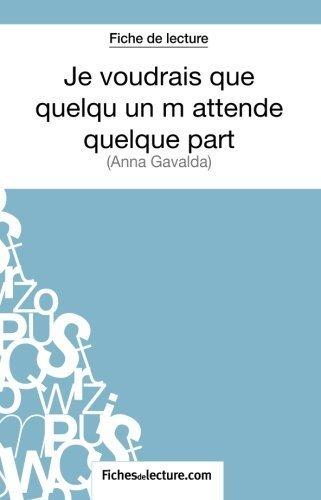 Je voudrais que quelqu'un m'attende quelque part d'Anna Gavalda (Fiche de lecture): Analyse Complète De L'oeuvre (French Edition) by Sophie Lecomte (2014-12-09)