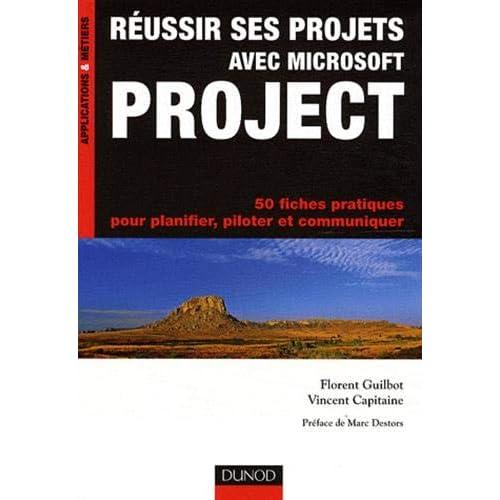 Réussir ses projets avec Microsoft Project - 50 fiches pratiques: 50 fiches pratiques pour planifier, piloter et communiquer