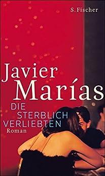 Die sterblich Verliebten: Roman (Hochkaräter) von [Marías, Javier]