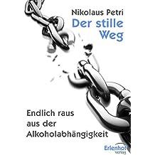 Der stille Weg: Endlich raus aus der  Alkoholabhängigkeit