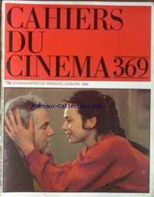 CAHIERS DU CINEMA [No 369] du 01/03/1985 - LES DEUX ANGLAISES DE F. TRUFFAUT - L'HOMME QUI AIMAIT DEUX FEMMES PAR S. TOUBIANA - L'AMOUR IMPARAIT PAR M. CHEVRIE - APRES LA REPETITION DE INGMAR BERGMAN - A. PHILIPPON - ERLAD JOSEPHSON - F. LEBRUN - M. PERRIER ET M. ROUSSEL - FOLIES DE FEMMES DE ERIC VON STROHEIM - LA BETE HUMAINE PARCH. TESSON - JEAN-PIERRE RASSAM - JE VOUS SALUE MARIE DE J.LUC GODARD - YVONNE RAINER - BOMBAY ANNEES 50 - LES STUDIOS - L'AMOUR BRAQUE - M. CHION - LOUIS