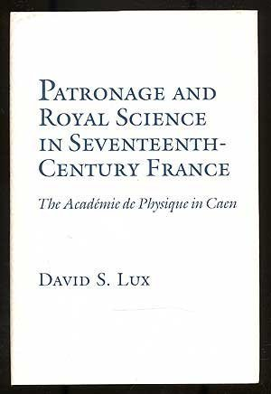 Patronage and Royal Science in Seventeenth Century France: The Academie De Physique in Caen by Lux, David Stephan (1989) Hardcover