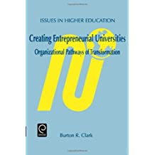 Creating Entrepreneurial Universities: Organizational Pathways of Transformation (Issues in Higher Education) (Issues in Higher Education) (Advances in Learning and Instruction Series) by Burton R. Clark (2001-10-01)