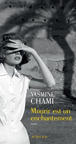 Mourir est un enchantement : roman / Yasmine Chami.- Arles : Actes Sud , DL 2017, cop. 2017 (61-Lonrai : Normandie roto impr.)