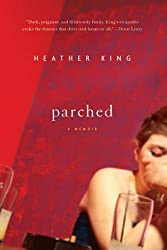 Parched: A Memoir by Heather King (2006-09-05)