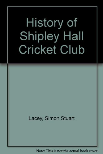 History of Shipley Hall Cricket Club por Simon Stuart Lacey