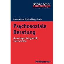 Psychosoziale Beratung: Grundlagen, Diagnostik, Intervention (Grundwissen Soziale Arbeit)