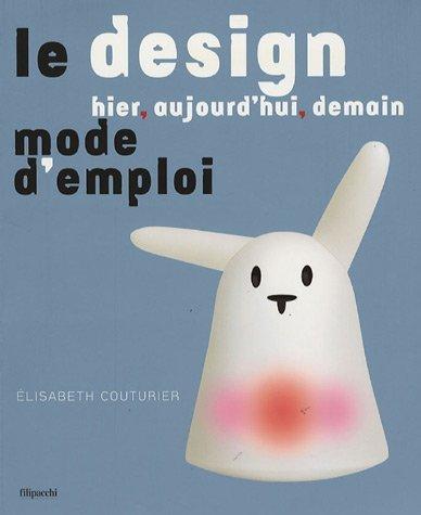 Le design hier, aujourd'hui, demain : Mode d'emploi