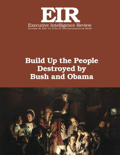 build-up-the-people-destroyed-by-bush-and-obama-executive-intelligence-review-volume-43-issue-53