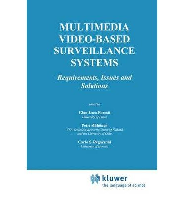 [(Multimedia Video-Based Surveillance Systems: Requirements, Issues and Solutions )] [Author: Gian Luca Foresti] [Dec-2012]