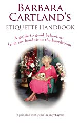 Barbara Cartland's Etiquette Handbook: A Guide to Good Behaviour from the Boudoir to the Boardroom