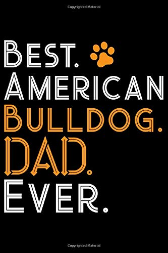 Best American Bulldog Dad Ever: Cute Bulldog Journal Notebook – Bulldog Lover Gifts – Dogs Lover Notebook Journal…