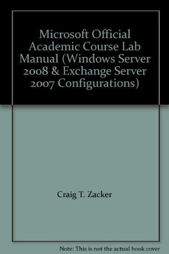 Microsoft Official Academic Course Lab Manual (Windows Server 2008 & Exchange Server 2007 Configurations) by Craig T. Zacker; Jason W. Eckert (2012-01-01)