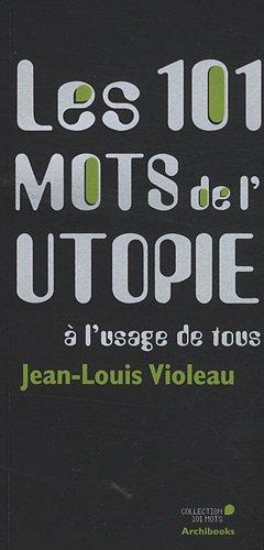 Les 101 mots de l'utopie à l'usage de tous