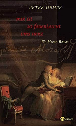 Mir ist so federleicht ums Herz: Ein Mozart-Roman -