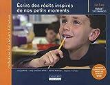 Ecrire des récits inspirés de nos petits moments - Module 1 : textes narratifs 6 et 7 ans