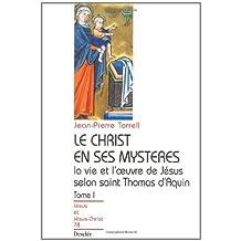 Le Christ en ses mystères - Tome 1 - La vie et l'œuvre de Jésus selon saint Thomas d'Aquin
