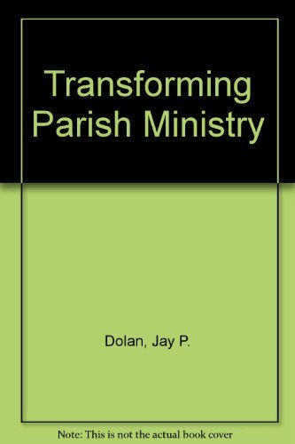 Transforming Parish Ministry: The Changing Roles of Catholic Clergy, Laity, and Women Religious by Jay P. Dolan (1990-10-05)