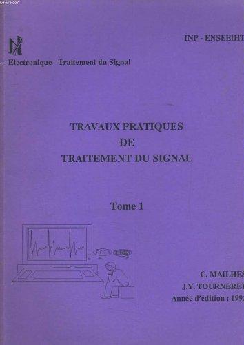 TRAVAUX PRATIQUES DE TRAITEMENT DU SIGNAL TOME 1. par C. MAILHES / J.Y. TOURNERET