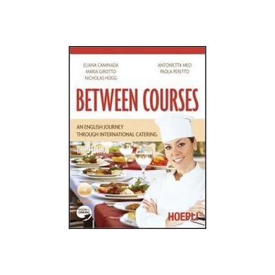 Between Courses. An English Journey Through International Catering. Con Cd Audio. Per Gli Ist. Professionali Alberghieri