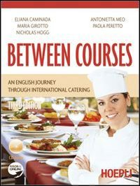 Between courses. An english journey through international catering. Per gli Ist. professionali alberghieri. Con CD Audio