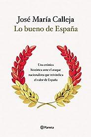 Lo bueno de España: Una crónica histórica ante el ataque nacionalista que reivindica el valor de España