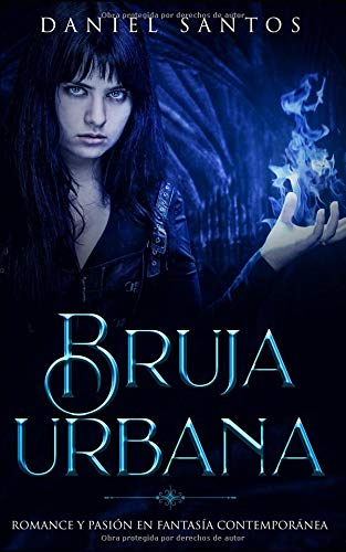 Bruja Urbana: Romance y Pasión en Fantasía Contemporánea (Novela Romántica, Fantástica y Erótica)