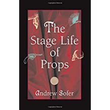 The Stage Life of Props (Theater--Theory/Text/Performance)