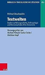 Textwelten: Studien zur Kulturgeschichte, Anthropologie und Hermeneutik des Alten Testaments (Biblisch-Theologische Studien, Band 182)