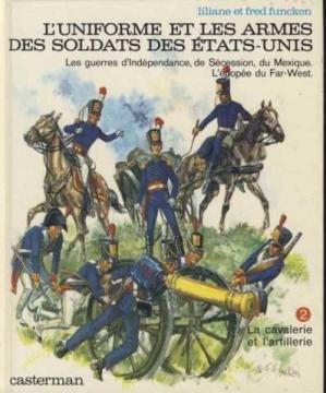 L'Uniforme et les armes des soldats des États-Unis Tome  2 : La  Cavalerie et l'artillerie par Liliane Funcken