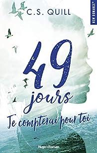 49 jours je compterai pour toi - C. S. Quill - Babelio
