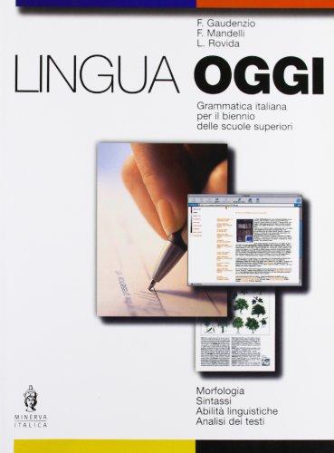 Lingua oggi. Morfologia, sintassi, abilit linguistiche, analisi testuale