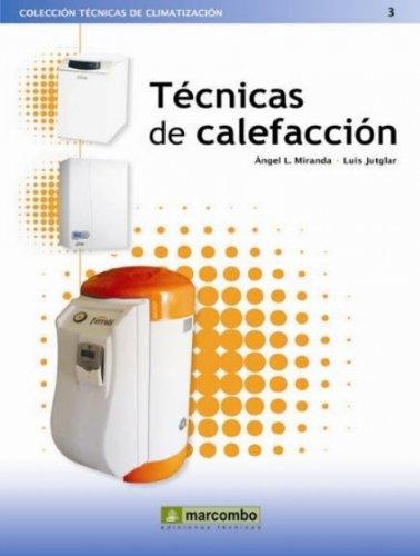 Técnicas de Calefacción (TÉCNICAS DE CLIMATIZACIÓN nº 3) por Ángel L. Miranda Barreras