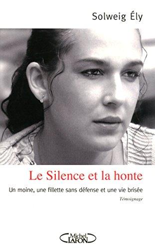 LE SILENCE ET LA HONTE - UN MOINE, UNE FILLETTE SANS DEFENSE ET UNE VIE BRISEE