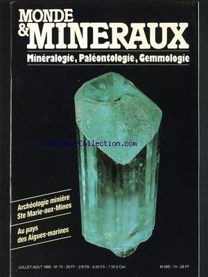 MONDE ET MINERAUX [No 74] du 01/07/1986 - MINERALOGIE - PALEONTOLOGIE ET GEMMOLOGIE ARCHEOLOGIE MINIERE SAINT MARIE-AUX-MINES - AU PAYS DES AIGUES-MARINES par Collectif