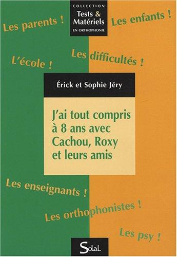 J'ai tout compris à 8 ans avec Cachou, Roxy et leurs amis : Recueil de fiches en français et en mathématiques à l'attention des éducateurs, ... présentant des troubles d'apprentissage