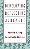 Developing Reflective Judgement: Understanding and Promoting Intellectual Growth and Critical Thinking in Adolescents and Adults (Jossey Bass Higher & Adult Education Series) - King, Kitchener Ks