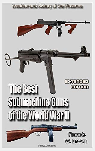 The Best Submachine Guns of the World War II (Extended edition
