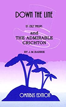 Down the Line and The Admirable Crichton (Annotated) by [Phillips, Cally , Barrie, J.M.]