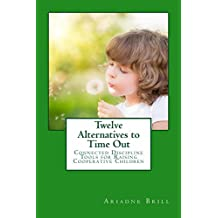 Twelve Alternatives to Time Out: Connected Discipline Tools for Raising Cooperative Children (English Edition)