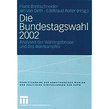 """Die Bundestagswahl 2002: Analysen der Wahlergebnisse und des Wahlkampfes (Veröffentlichung des Arbeitskreises """"Wahlen und politische Einstellungen"""" ... für Politische Wissenschaft (DVPW), Band 10)"""