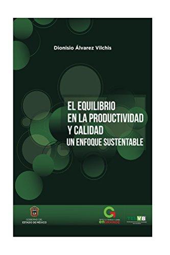 El equilibrio en la Productividad y Calidad: Un enfoque Sustentable por Dionisio Alvarez Vilchis