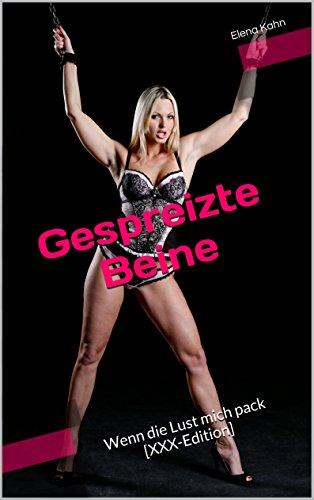 Gespreizte Beine Wenn Die Lust Mich Pack Xxx Edition Ebook Elena