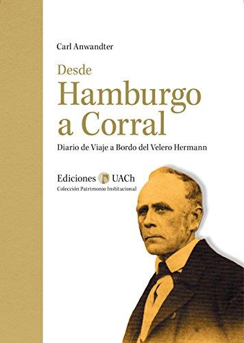 Desde Hamburgo a Corral: Diario de viaje a bordo del velero Hermann (Colección Patrimonio Institucional nº 7) por Carl  Anwandter