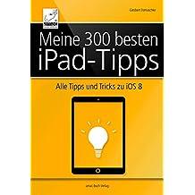 Meine 300 besten iPad-Tipps: Alle Tipps und Tricks zu iOS 8